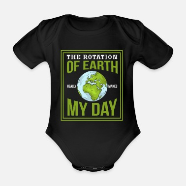 THE ROTATION OF EARTH REALLY MAKES MY DAY - Baby Bio Kurzarmbody