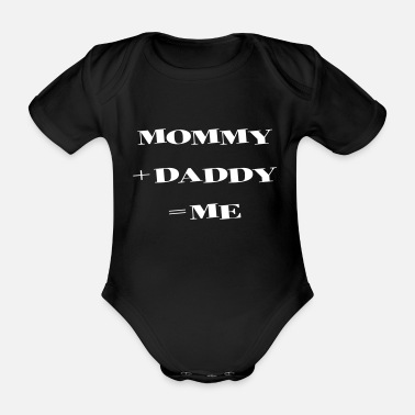 Daddy Mommy + Daddy = Me - Body bébé bio manches courtes