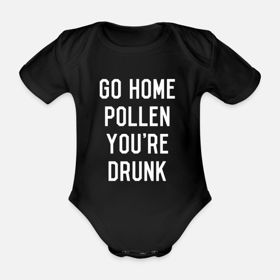 Pollen Baby Clothes - Go Home Pollen You're Drunk Allergy Season - Organic Short-Sleeved Baby Bodysuit black