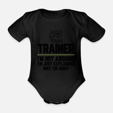 Coffee Trainer I'm Not Arguing I'm Just Explaining Why - Organic Short-Sleeved Baby Bodysuit