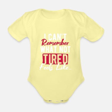 Pause I Can't Remember What Not Tired Feels Like - Baby Bio Kurzarmbody