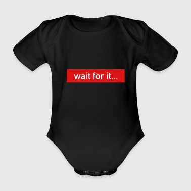 baby wait for it - Organic Short-sleeved Baby Bodysuit