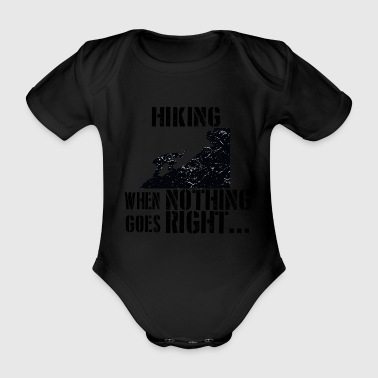 If everything goes wrong hiking climb the mountain - Organic Short-sleeved Baby Bodysuit