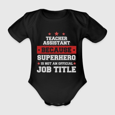 Teacher Asist because Superhero isn't an job title - Baby Bio-Kurzarm-Body