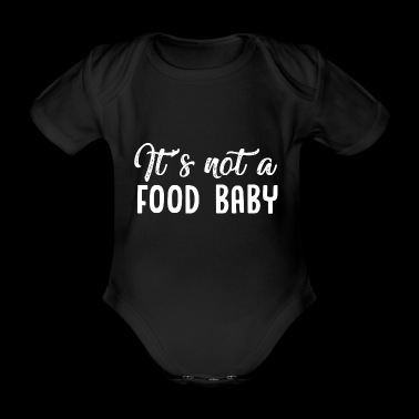 It is not a food baby - Organic Short-sleeved Baby Bodysuit