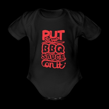 Put some BBQ sauce on it barbecue barbecue - Organic Short-sleeved Baby Bodysuit
