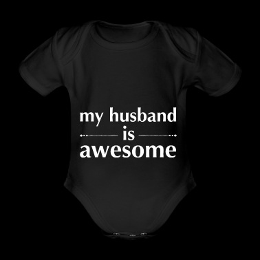 My Husband is Awesome - Organic Short-sleeved Baby Bodysuit