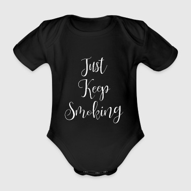 Just Keep Smoking - Baby Bio-Kurzarm-Body