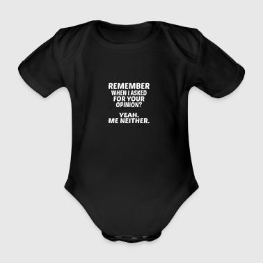 Remember when I asked for your opinion? poison - Organic Short-sleeved Baby Bodysuit