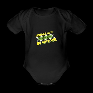 Wake up Teach kids be awesome Lehrer Lehrerin - Baby Bio-Kurzarm-Body