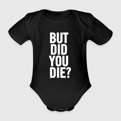But Did You Die White - Organic Short-sleeved Baby Bodysuit