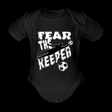 Funny Goalkeeper Gift Fear The Keeper Camiseta de fútbol - Body orgánico de maga corta para bebé