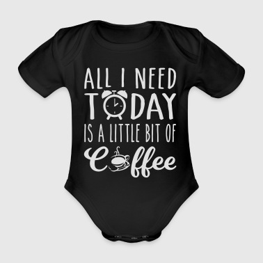 I Need Today Is A Coffee - Organic Short-sleeved Baby Bodysuit