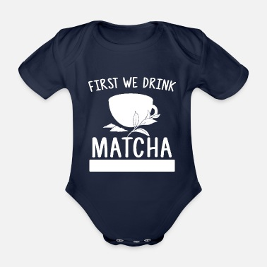 Drinking First We Drink Matcha Then We Do Things Funny Gift - Organic Short-Sleeved Baby Bodysuit
