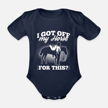 My Daughter Rides Horses I Got Off My Horse For This? Horse Riding Gift - Organic Short-Sleeved Baby Bodysuit