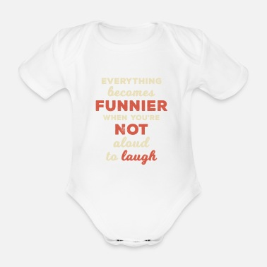 Funnier Everything Becomes Funnier Not Aloud to Laugh - Organic Short-Sleeved Baby Bodysuit