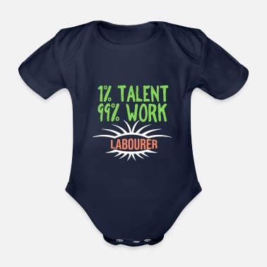 Labour 1% talent 99% work worker - Organic Short-Sleeved Baby Bodysuit