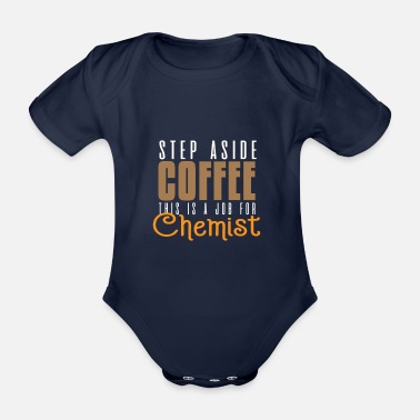 Coffee One step to the side coffee. This is a job f - Organic Short-Sleeved Baby Bodysuit