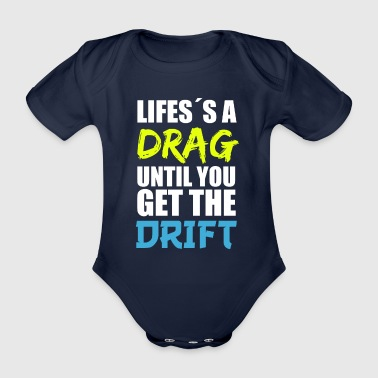 Life is a Drag until you get the Drift - Drifting - Baby Bio-Kurzarm-Body
