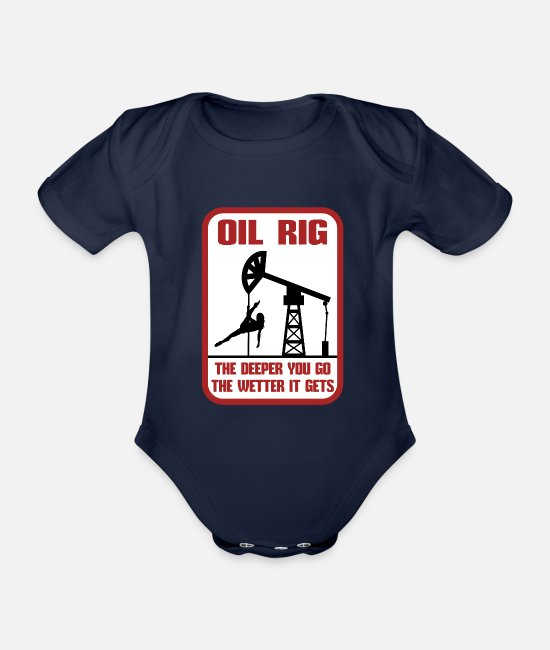 Drilling Baby Bodysuits - Oil Rig The Deeper You Go The Wetter It Gets Gift - Organic Short-Sleeved Baby Bodysuit dark navy