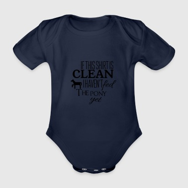 Pony If this shirt is clean I have not fed the pony yet - Organic Short-sleeved Baby Bodysuit