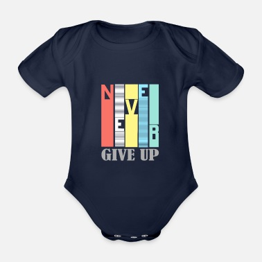 Einfach NEVER GIVE UP - Baby Bio Kurzarmbody