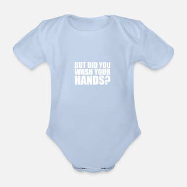 But did you wash your hands? Hygiene saves lifes - Organic Short-Sleeved Baby Bodysuit