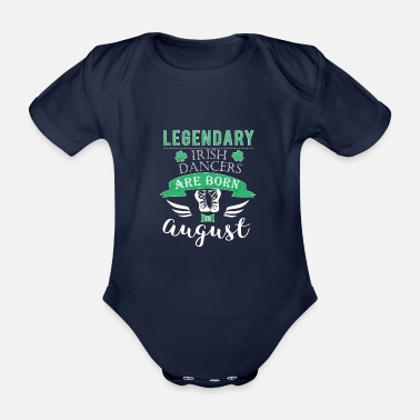 Irish Girls Legendary irish dancers are born in August girls - Organic Short-Sleeved Baby Bodysuit