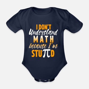 Im With Stupid I Don't Understand Math Because Im StuPId Pi Day - Organic Short-sleeved Baby Bodysuit
