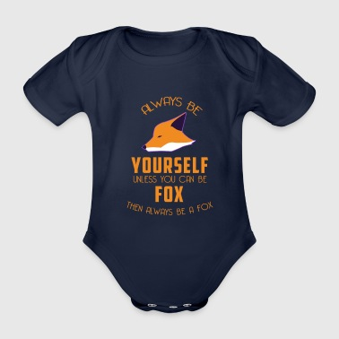 Foxy - Fox - Be always yourself - Self-conscious - Organic Short-sleeved Baby Bodysuit