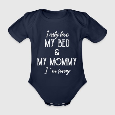 I only love my bed and my mommy - Organic Short-sleeved Baby Bodysuit