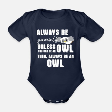 Barn Owl Owl - Owl - Owl - Owls T-Shirt - Be Yourself - Organic Short-sleeved Baby Bodysuit