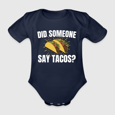 Has anyone said tacos? - Organic Short-sleeved Baby Bodysuit