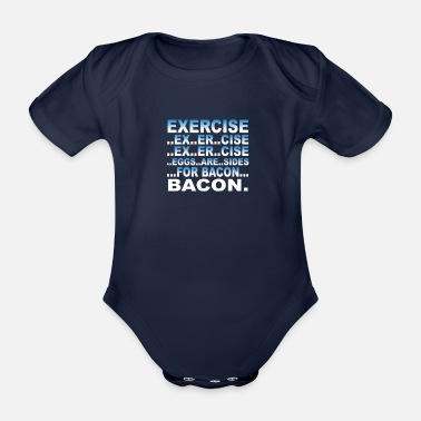 Exercise Exercise..for bacon - Organic Short-sleeved Baby Bodysuit