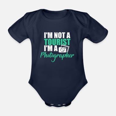 Not A Tourist Photographer I Photographer Photographer - Organic Short-Sleeved Baby Bodysuit