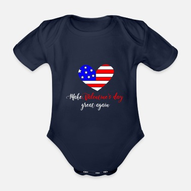 Holidays Make Valentine's Day Great Again St. Valentine's D - Organic Short-Sleeved Baby Bodysuit