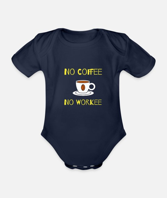 Eating Baby Bodysuits - No Coffee No Workee Drink Coffee Gift - Organic Short-Sleeved Baby Bodysuit dark navy