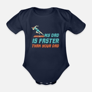 Running My Dad Is Faster Than Your Dad Runner Family Fathe - Organic Short-Sleeved Baby Bodysuit