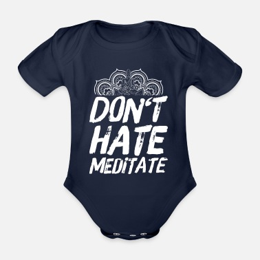 Buddhismus Meditation Yoga Buddhismus Sprüche Don't Hate - Baby Bio Kurzarmbody