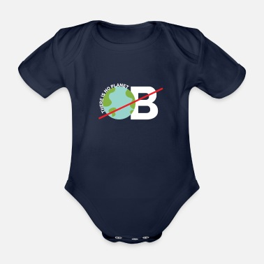 Save There is No Planet B - save the planet - Organic Short-Sleeved Baby Bodysuit