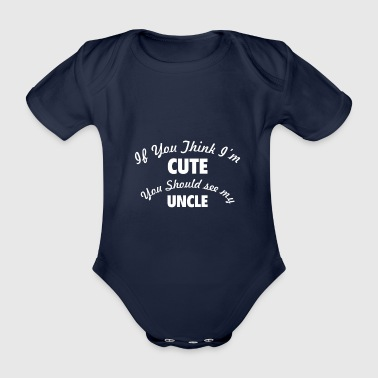 If you think I'm cute, you should see my uncle - Organic Short-sleeved Baby Bodysuit