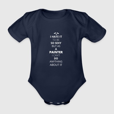 HATE it be sexy cant do anything PAINTER - Organic Short-sleeved Baby Bodysuit