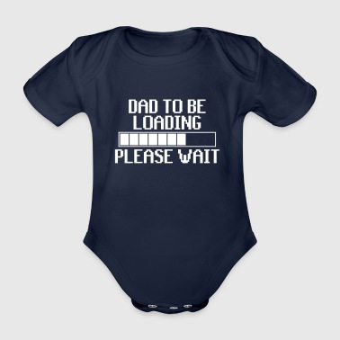 Dad to be loading - father - Organic Short-sleeved Baby Bodysuit