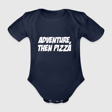 adventure then pizza - Baby Bio-Kurzarm-Body