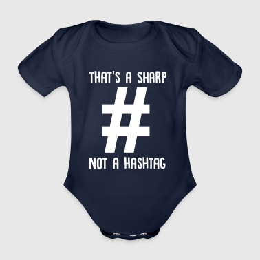 That's A Sharp Not A Hashtag - Music Teacher - Organic Short-sleeved Baby Bodysuit