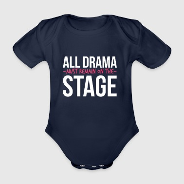 All Drama must remain on the Stage - Musical - Organic Short-sleeved Baby Bodysuit
