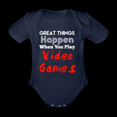 Great Things Happen When You Play Video Games - Organic Short-sleeved Baby Bodysuit