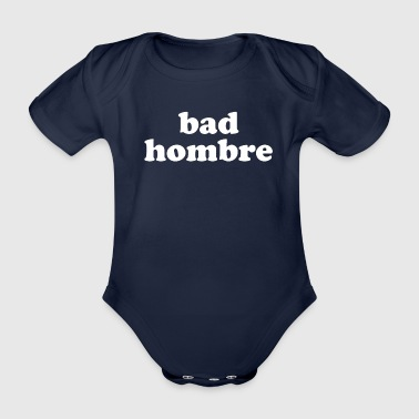 bad hombre - Organic Short-sleeved Baby Bodysuit