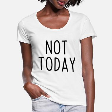 not today not today English funny saying - Women's Scoop-Neck T-Shirt
