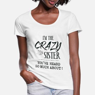 Young Wild And Free I'm The Crazy Sister You've Heard So Much About - Women's Scoop-Neck T-Shirt